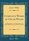 Complete Works of Oscar Wilde: The Happy Prince, and Other Tales; Lord Arthur Saville's Crime, and Other Prose Pieces (Classic Reprint)