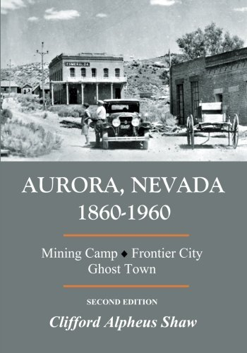 Aurora, Nevada 1860-1960: Mining Camp, Frontier City, Ghost Town (Second -