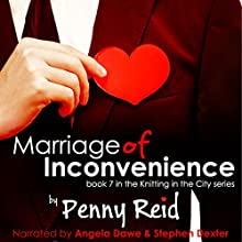 Marriage of Inconvenience: Knitting in the City, Book 7 Audiobook by Penny Reid Narrated by Angela Dawe, Stephen Dexter