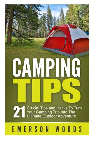 Camping Tips: 21 Crucial Tips and Hacks to Turn Your Camping Trip...