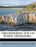 Observations Sur les Écrits Modernes..., Adrien-Maurice De Mairault and Soubry, 1275337066