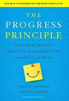 The Progress Principle: Using Small Wins to Ignite Joy, Engagement, and Creativity at Work by [Amabile, Teresa, Kramer, Steven]
