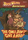 The Owls Don't Give A Hoot (Buck Wilder Adventures)