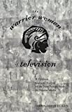 The Warrior Women of Television: A Feminist Cultural Analysis of the New Female Body in Popular Media (Intersections in Communications and Culture)
