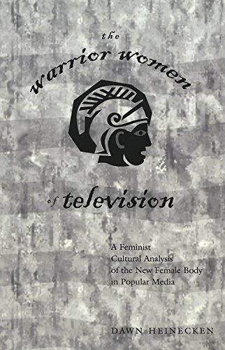 The Warrior Women of Television: A Feminist Cultural Analysis of the New Female Body in Popular Media (Intersections in Communications and Culture) by Peter Lang Inc., International Academic Publishers