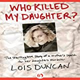 Who killed my daughter? by Lois Duncan front cover