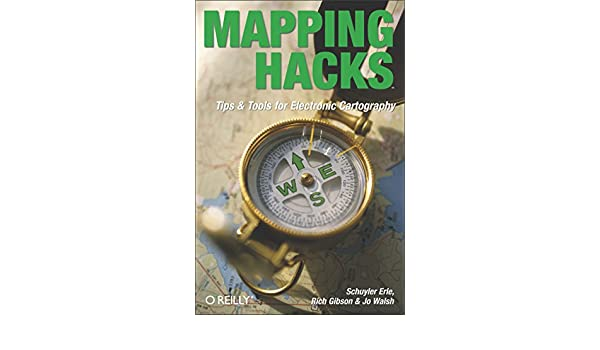 Mapping Hacks: Tips & Tools for Electronic Cartography ...