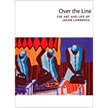 Over the Line: The Art and Life of Jacob Lawrence by Elizabeth Hutton Turner (2001-05-23)