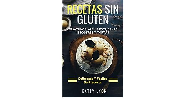Recetas Sin Gluten: 41 Recetas Deliciosas y Fáciles De Preparar Sin Gluten. Desayunos, Almuerzos, Cenas y 11 Postres Y Tortas eBook: Katey Lyon: Amazon.es: ...
