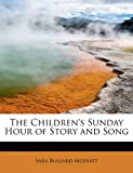The Children's Sunday Hour of Story and Song, Sara Bullard Moffatt, 1241661170