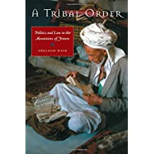 A Tribal Order: Politics and Law in the Mountains of Yemen