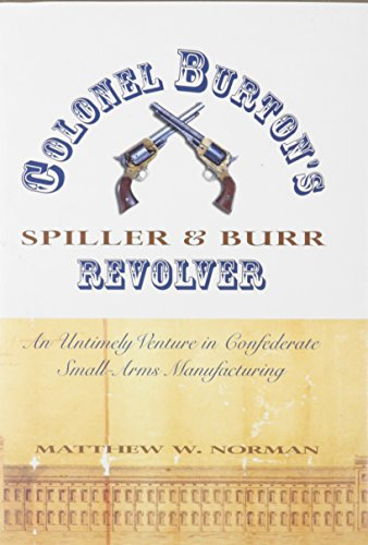 Colonel Burton's Spiller & Burr Revolver: An Untimely Venture in Confederate Small-Arms Manufacturing (Civil War Georgia)