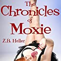 The Chronicles of Moxie Audiobook by Z. B. Heller Narrated by Cyndi Wong Gruen