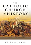 The Catholic Church in History, Keith D. Lewis, 082452389X