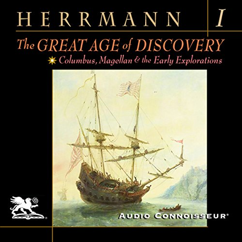 The Great Age of Discovery, Volume 1: Columbus, Magellan, and the Early Explorations