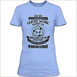 243b97aa Amazon.com: We Do Precision Guess Work Based On Unrealiable Data T Shirt, Dispatcher  Shirt, Jobs Shirts Womens (XL,Light Blue): Books