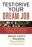 img - for Test-Drive Your Dream Job: A Step-by-Step Guide to Finding and Creating the Work You Love book / textbook / text book