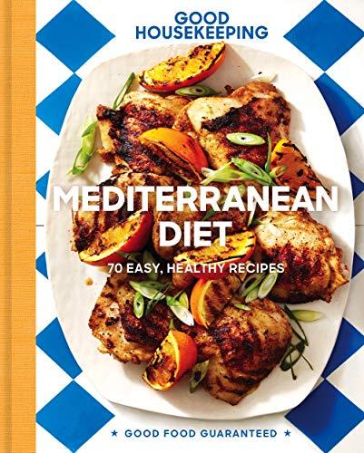 Good Housekeeping Mediterranean Diet: 70 Easy, Healthy Recipes (Good Food Guaranteed) by Good Housekeeping, Susan Westmoreland