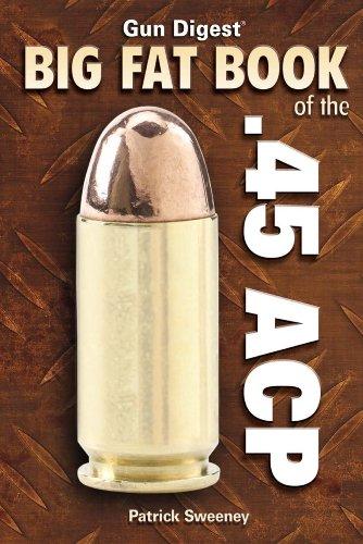 Gun Digest Big Fat Book of the .45 ACP (Gun Digest Book Of...)