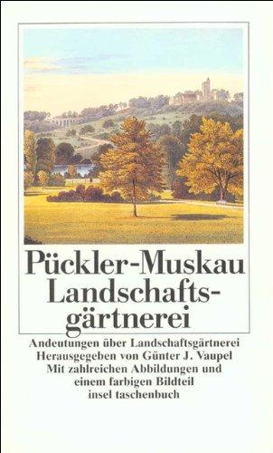 Andeutungen über Landschaftsgärtnerei: Verbunden mit der Beschreibung ihrer praktischen Anwendung in Muskau (insel taschenbuch)