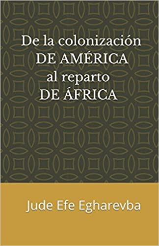De la colonización DE AMÉRICA al reparto DE ÁFRICA: Amazon.es: JUDE EFE EGHAREVBA: Libros