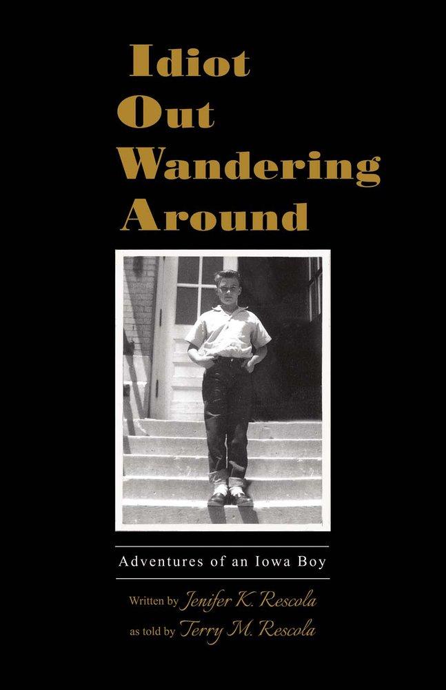 f45e96c7921e1 Idiot Out Wandering Around  Adventures of an Iowa Boy  Jenifer K ...