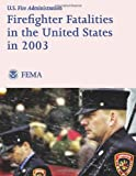 Firefighter Fatalities in the United States In 2003, U. S. Department of Homeland Security and Federal Emergency Management Agency, 1482767961