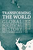 Transforming the World : Global Political History since World War II, Robbins, Keith, 0333771990
