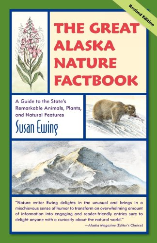 The Great Alaska Nature Factbook: A Guide to the State's Remarkable Animals, Plants, and Natural ()