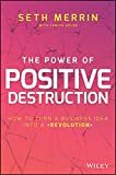 img - for The Power of Positive Destruction: How to Turn a Business Idea Into a Revolution book / textbook / text book
