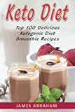 Keto Diet: Top 100 Delicious Ketogenic Diet Smoothie Recipes