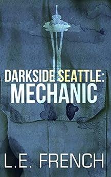 Mechanic (Darkside Seattle) by [French, L.E.]