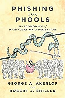 Phishing for Phools: The Economics of Manipulation and Deception by [Akerlof, George, Shiller, Robert]