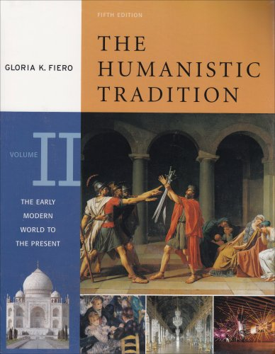 The Humanistic Tradition: The Early Modern World to the Present Vol. II (The Humanistic Tradition Volume 2)