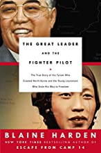 The Great Leader and the Fighter Pilot: The True Story of the Tyrant Who Created North Korea and The Young Lieutenant Wh o Stole His Way to Freedom