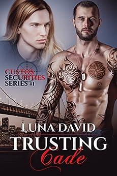 Trusting Cade (Custos Securities Series Book 1) by [David, Luna]
