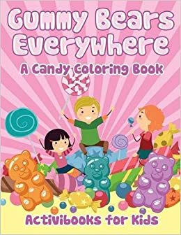 Gummy Bears Everywhere, A Candy Coloring Book: Activibooks for ...
