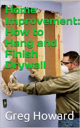 Home Improvement: How to Hang and Finish Drywall by [Howard, Greg]