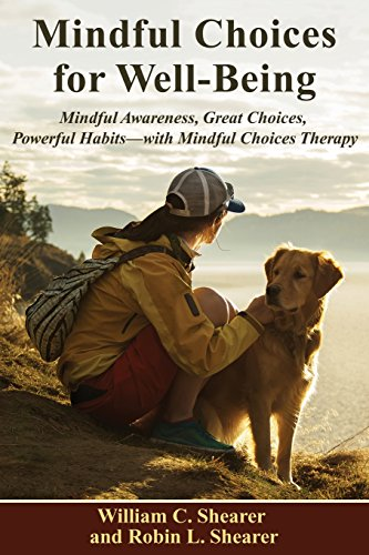 Mindful Choices for Well-Being: Mindful Awareness, Great Choices, Powerful Habits--with Mindful Choices Therapy