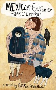 Mexican Eskimo Book 1: Exmikan by [Frankoni, Anker]