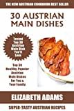 Top 30 Mouth-Watering Austrian Main Dish Recipes: Latest Collection of Popular, Healthy, Easy, Fast, Simple & Super-Tasty Austrian Main Dish Recipes