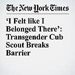 'I Felt like I Belonged There': Transgender Cub Scout Breaks Barrier | Christine Hauser