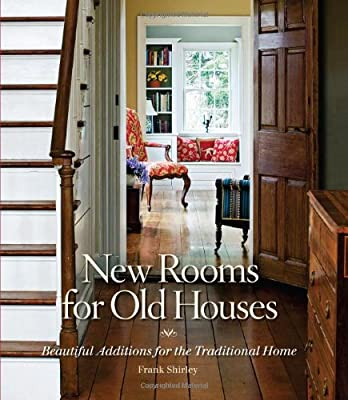 New Rooms for Old Houses: Beautiful Additions for the Traditional Home (National Trust for Historic Preservation) by Taunton Press
