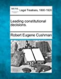Leading constitutional Decisions, Robert Eugene Cushman, 1240127723