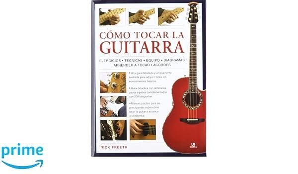 Cómo Tocar la Guitarra: Una Guía Didáctica Paso a Paso con 200 Fotografías Aprendizaje Musical: Amazon.es: Nick Freeth, Ladislao Castellanos Beltrán: Libros