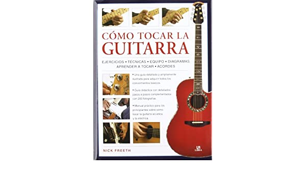 Como tocar la guitarra / How to Play the Guitar: Una guia didactica paso a paso con 200 fotografias / Step by Step Teaching Guide With 200 Photos (Spanish ...