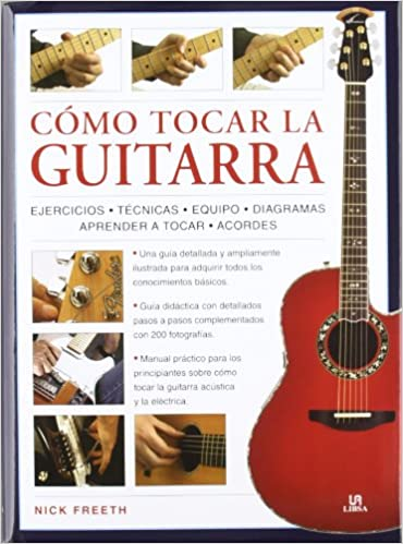 Como tocar la guitarra / How to Play the Guitar: Una guia didactica paso a paso con 200 fotografias / Step by Step Teaching Guide With 200 Photos
