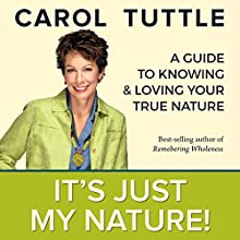 It's Just My Nature! Audiobook by Carol Tuttle Narrated by Carol Tuttle