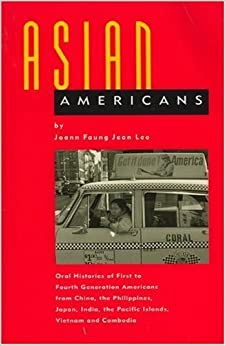 Asian Americans: Oral Histories of First to Fourth Generation Americans from China, the Philippines, Japan, India, the Pacific Islands, Vietnam and by Joann Faung Jean Lee (1992-12-01)