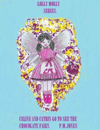 CELINE AND CATRIN GO TO SEE THE CHOCOLATE FAIRY. (LOLLY MOLLY SERIES. Book 9)
